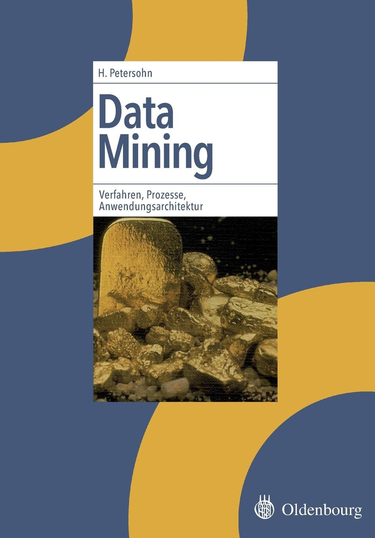 Download Data Mining: Verfahren, Prozesse, Anwendungsarchitektur: Verfahren, Prozesse, Anwendungsarchitektur (German Edition) PDF