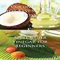 Essential Oils Box Set 3: Coconut Oil for Easy Weight Loss 2nd Edition & Apple Cider Vinegar for Beginners: Natural Remedies Audiobook by Lindsey P Narrated by Millian Quinteros