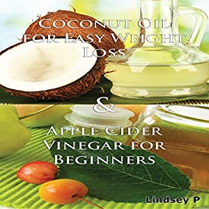 Essential Oils Box Set 3: Coconut Oil for Easy Weight Loss 2nd Edition & Apple Cider Vinegar for Beginners Audiobook