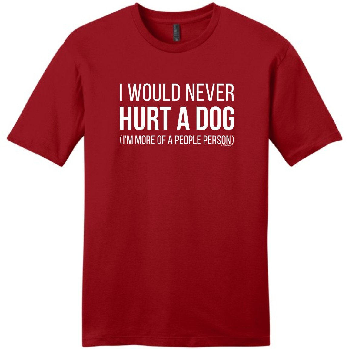 Humorous Gifts I Would Never Hurt A Dog Sarcastic S 8831 Shirts