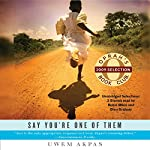 Say You're One of Them (Selections) | Uwem Akpan