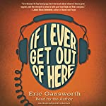 If I Ever Get Out of Here | Eric Gansworth