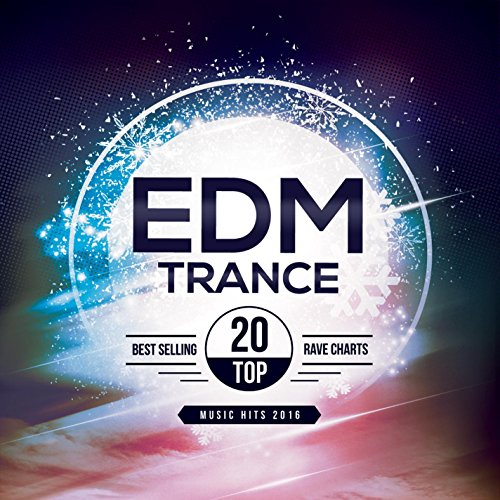 EDM Trance Top 20 Best Selling Rave Chart Music Hits 2016