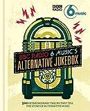 BBC Radio 6 Music's Alternative Jukebox: 500 Extraordinary Tracks That Tell the Story of Alternative Music