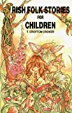 Irish Folk Stories for Children, Thomas Crofton Croker, 0853429197