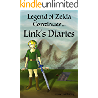 Legend of Zelda Continues: Links Diaries: Unofficial Legend of Zelda Books (Breath of the Wild Series Book 1)