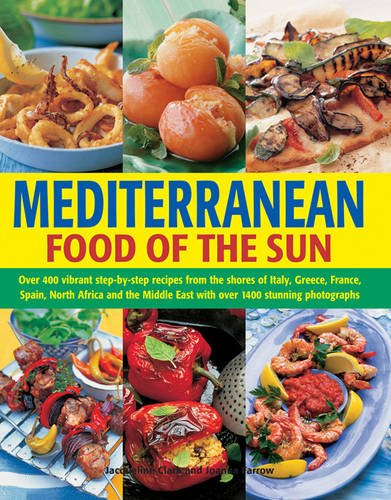 Mediterranean: Food of the Sun: Over 400 Vibrant Step-By-Step Recipes From The Shores Of Italy, Greece, France, Spain, North Africa And The Middle East With Over 1400 Stunning - London Farrow