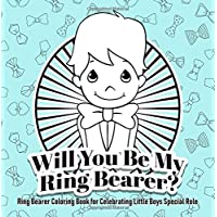 Will You Be My Ring Bearer? Ring Bearer Coloring Book for Celebrating Little Boy (Ring Bearer Gifts for Boys) (Volume 1)