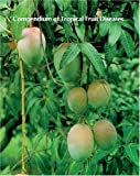 Compendium of Tropical Fruit Diseases, Randy C. Ploetz, George A. Zentmyer, W. T. Nishijima, K. G. Rohrbach, H. D. Ohr, 0890541620