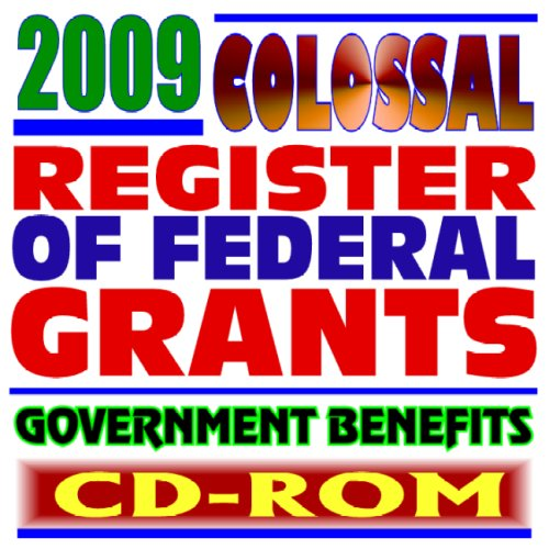 Download 2009 Colossal Register of Federal Grants and Government Benefits, Money for Individuals, Loans, Disaster Relief, Assistance Programs, Student Aid Programs (CD-ROM) ebook