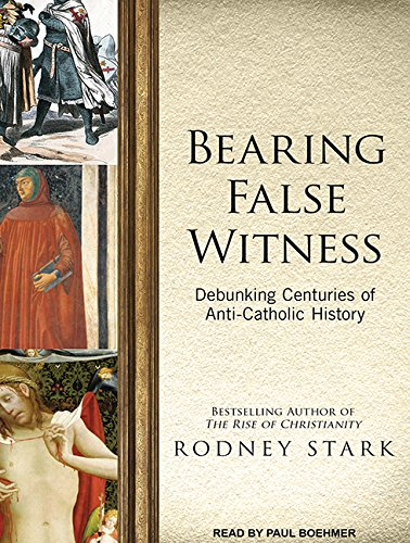 Bearing False Witness: Debunking Centuries of Anti-Catholic History by Tantor Audio (Image #1)