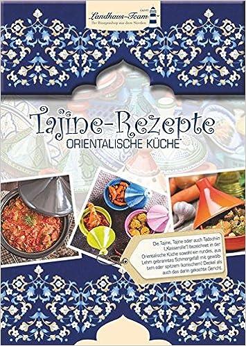 Tajine Rezepte Orientalische Kuche Amazon De Landhaus Team Gmbh