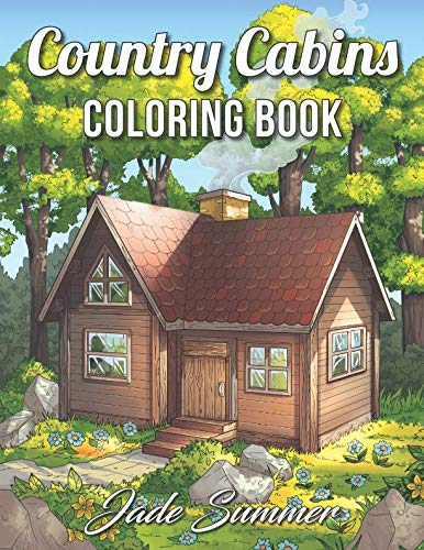 (Country Cabins Coloring Book: An Adult Coloring Book with Rustic Cabins, Charming Interior Designs, Beautiful Landscapes, and Peaceful Nature Scenes)