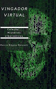 Vingador virtual (Coleção Mistérios cibernéticos Livro 3) por [Malucelli, Marcia Ribeiro]