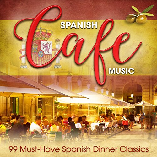 Spanish Café Music: 99 Must-Have Spanish Dinner Classics (Anime Flute Music)