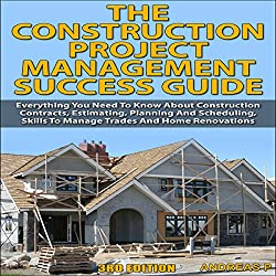 The Construction Project Management Success Guide, 3rd Edition