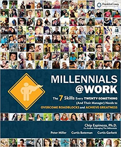 Millennials@Work: The 7 Skills Every Twenty-Something (and Their Manager) Needs to Overcome Roadblocks and Achieve Greatness