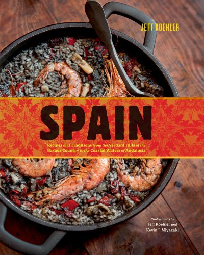 Spain: Recipes and Traditions from the Verdant Hills of the Basque Country to...