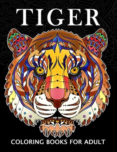 Tiger Coloring Book - Tiger Coloring Books for Adults: Wild Animal Stress-relief Coloring Book For Grown-ups