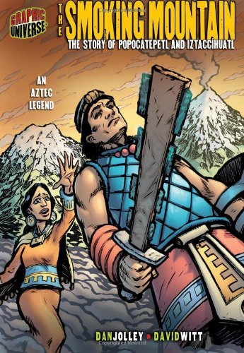 Download The Smoking Mountain: The Story of Popocatepetl and Iztaccihuatl: an Aztec Legend (Graphic Myths and Legends) pdf