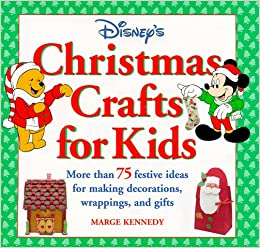 Disney's Christmas Crafts for Kids: More Than 75 Festive Ideas for Making Decorations, Wrappings, and Gifts