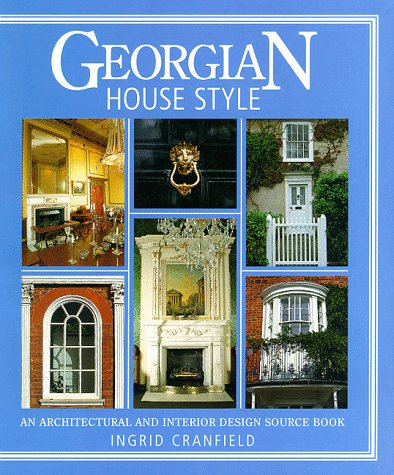 Georgian House Style An Architectural And Interior Design Source Book Ingrid Cranfield 9780715305539 Amazon Books