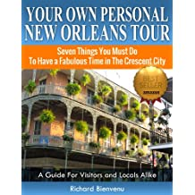 Your Own Personal New Orleans Tour (Travel Guide): Seven Things You Must Do To Have A Fabulous Time In The Crescent City --  A guide for visitors and locals alike