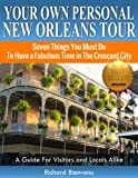 Your Own Personal New Orleans Tour (Travel Guide-2020): Seven Things You Must Do To Have A Fabulous Time In The Crescent City --  A guide for visitors and locals alike