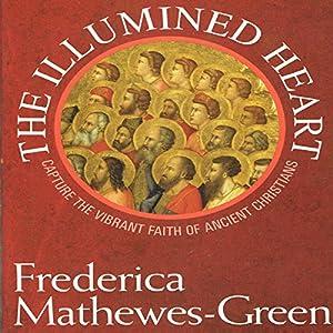 The Illumined Heart: Capture the Vibrant Faith of the Ancient Christians Audiobook