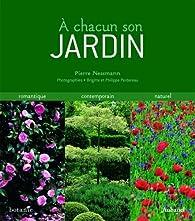 A chacun son jardin : Romantique Contemporain Naturel par Pierre Nessmann
