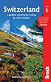 Switzerland: A Guide to Exploring the Country by Public Transport (Bradt Travel Guide)