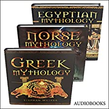 Mythology Trilogy: Greek Mythology - Norse Mythology - Egyptian Mythology Audiobook by Stephan Weaver Narrated by Bill Conway
