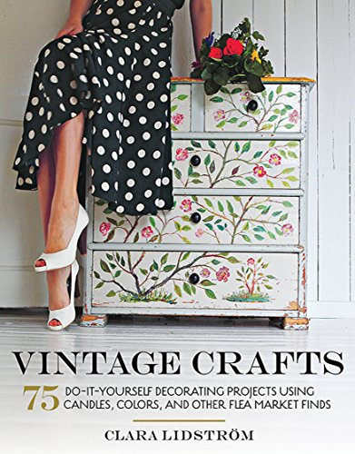 - Vintage Crafts: 75 Do-It-Yourself Decorating Projects Using Candles, Colors, and Other Flea Market Finds
