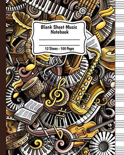 Blank Sheet Music Notebook: Music Manuscript Paper / Staff Paper / Musicians Notebook (Composition Books - Music Manuscript Paper) 100 pages 12 stave per - Music Composition Book Blank