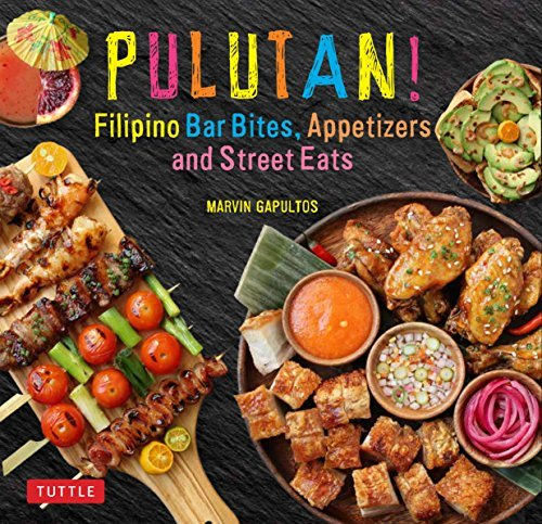Pulutan! Filipino Party Recipes: Street Foods and Small Plates from the Philippines: 55 Easy-to-Make Pinoy Favorites by Marvin Gapultos