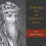 Edward III: The Perfect King | Ian Mortimer