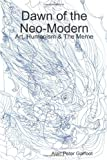 Dawn of the Neo-Modern: Art, Humanism and the Meme, Alan Peter Garfoot, 1445276135