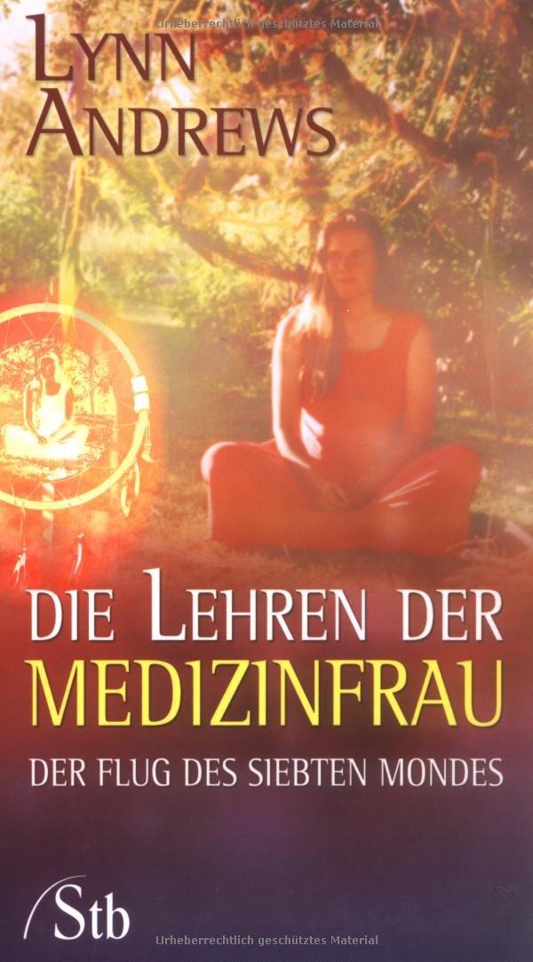 Die Lehren der Medizinfrau: Der Flug des siebten Mondes