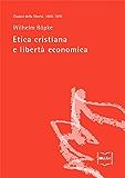 Etica cristiana e libertà economica (Classici della libertà Vol. 23)