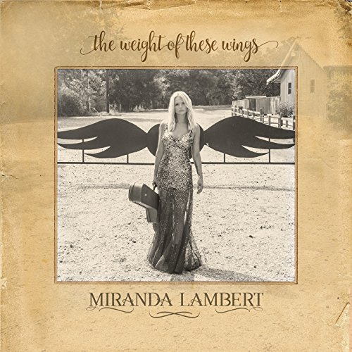 The Weight of These Wings (Best Of Miranda Lambert)