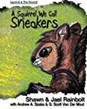 A Squirrel We Call Sneakers, Shawn Rainbolt and Jael Rainbolt, 0615743773