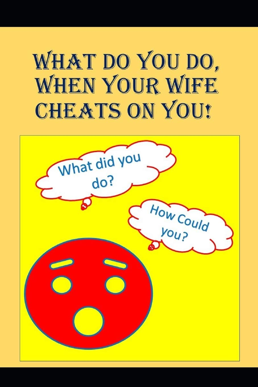 Do what cheats on you when wife to What to