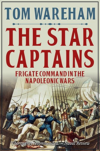The Star Captains: Frigate Command in the Napoleonic Wars