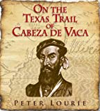On the Texas Trail of Cabeza de Vaca, Peter Lourie, 1590784928