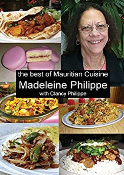 The Best of Mauritian Cuisine: History of Mauritian Cuisine and Recipes from Mauritius by [Philippe, Madeleine V, Philippe, Clancy J]
