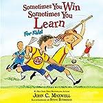Sometimes You Win - Sometimes You Learn for Kids | John C. Maxwell,Steve Bjorkman - illustrator