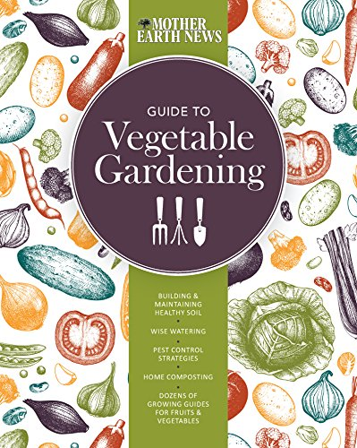 The Mother Earth News Guide to Vegetable Gardening by [Mother Earth News]