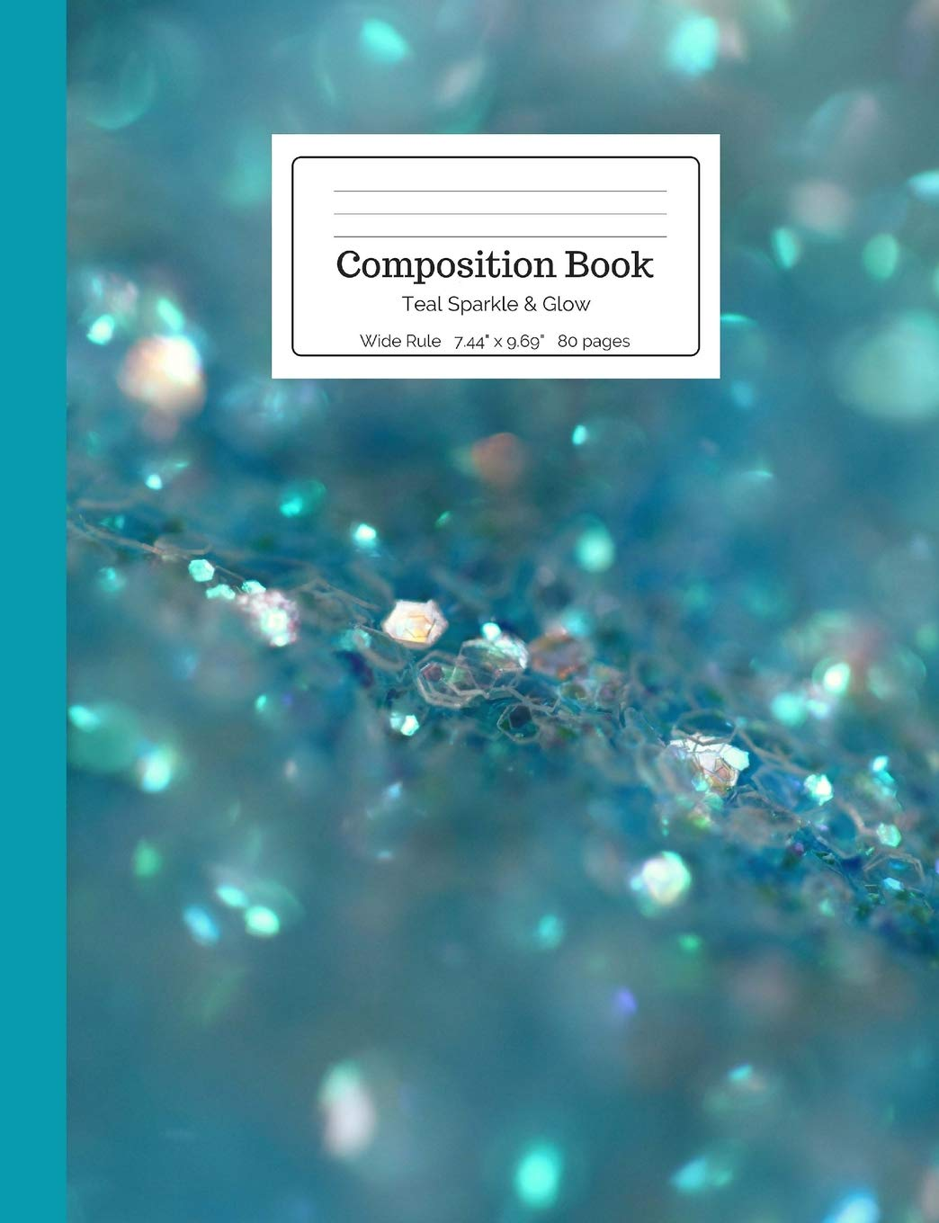 Composition Book Teal Sparkle & Glow: Wide Ruled Ruled Notebook in Turquoise Sea Green Tropical Ocean Blue Silver Sparkly for Kids, Middle, High School Students, Teachers, Homeschooling ebook