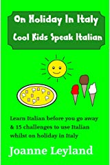 On Holiday In Italy Cool Kids Speak Italian: Learn Italian before you go away & 15 challenges to use Italian whilst on holiday (Italian Edition) Paperback