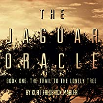 THE TRAIL TO THE LONELY TREE: THE JAGUAR ORACLE, BOOK 1